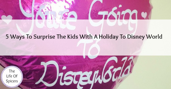 5 Ways To Surprise The Kids With A Holiday To Disney World