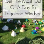 Top Ten Tips To Get The Most Out Of A Day To Legoland Windsor