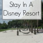 5 Reasons To Stay In A Disney Resort