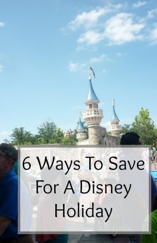 6 Ways To Save For A Disney Holiday