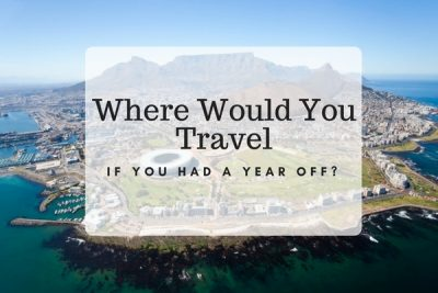Where Would You Travel If You Had A Year Off?