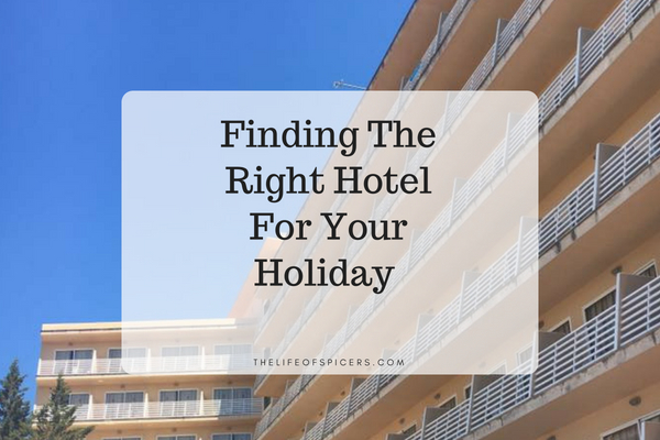 Finding The Right Hotel For Your Holiday