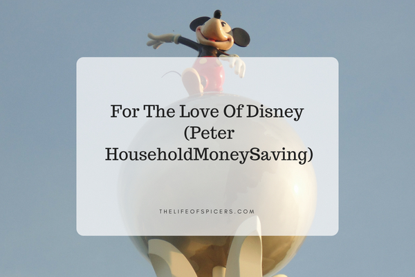 For The Love Of Disney (Peter HouseholdMoneySaving)